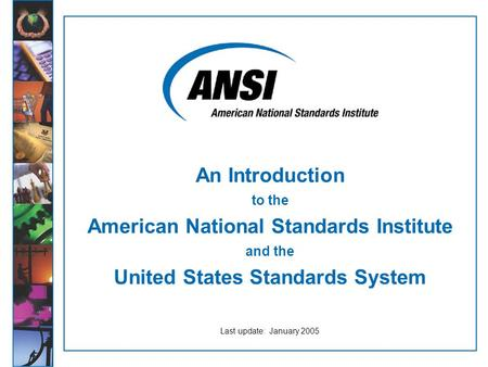 An Introduction to the American National Standards Institute and the United States Standards System Last update: January 2005.