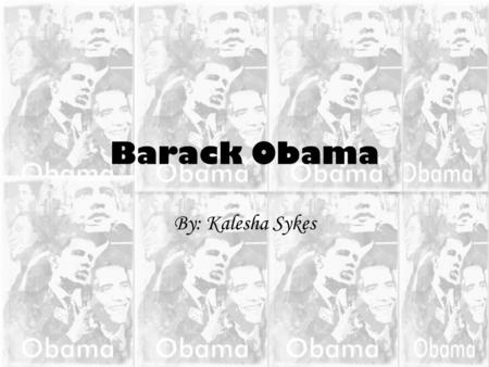 Barack Obama By: Kalesha Sykes. Who is Barack Obama? 44th and current President of the United States Born August 4, 1961. First African American to hold.