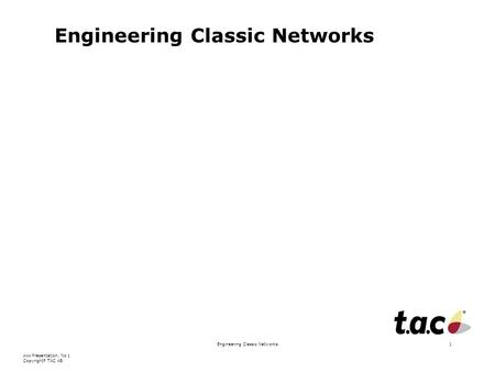 Xxx Presentation, No 1 Copyright © TAC AB Engineering Classic Networks1.