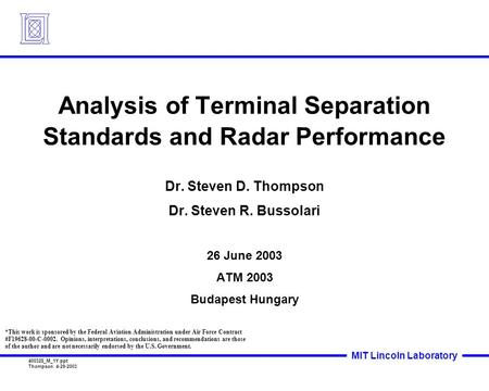 400328_M_1Y.ppt Thompson 4-29-2003 MIT Lincoln Laboratory Analysis of Terminal Separation Standards and Radar Performance Dr. Steven D. Thompson Dr. Steven.