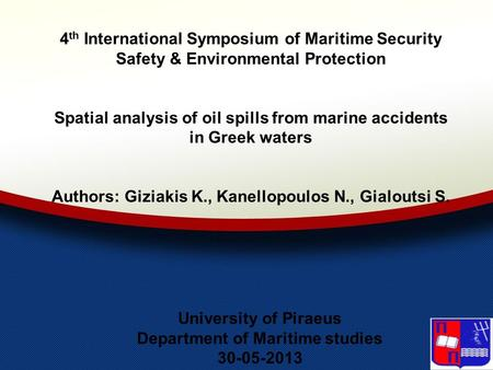 4 th International Symposium of Maritime Security Safety & Environmental Protection Spatial analysis of oil spills from marine accidents in Greek waters.