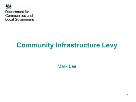 1 Community Infrastructure Levy Mark Lee. 2 Community Infrastructure Levy Introduced in April 2010 as fairer, faster more certain and more transparent.