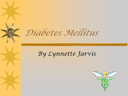 Diabetes Mellitus By Lynnette Jarvis. What is diabetes mellitus?  A chronic condition associated with abnormally high blood sugar  Results from either.