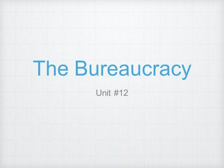The Bureaucracy Unit #12. Bureaucracies Name given to an organization that is structured hierarchically to carry out specific functions Can be both public.