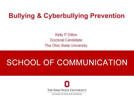 Bullying & Cyberbullying Prevention Kelly P Dillon Doctoral Candidate The Ohio State University.