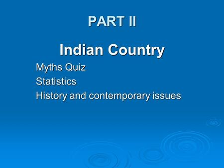 PART II Indian Country Myths Quiz Statistics History and contemporary issues.