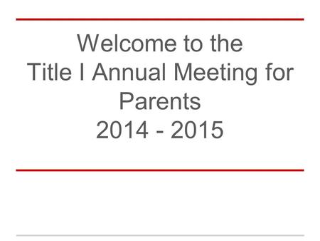 Welcome to the Title I Annual Meeting for Parents 2014 - 2015.