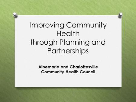 Improving Community Health through Planning and Partnerships Albemarle and Charlottesville Community Health Council.