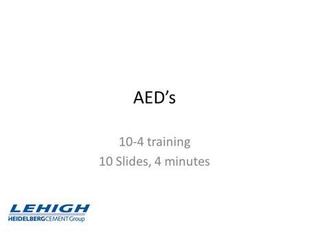 AED's 10-4 training 10 Slides, 4 minutes. AEDs Analyze heart rhythm Indicate when to shock 3a.