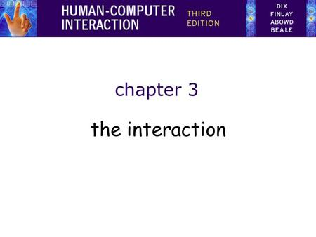 chapter 3 the interaction We are interested in how the <strong>human</strong> user uses the computer as a tool to perform, simplify or support a task. In order to do.