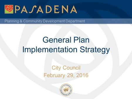 Planning & Community Development Department General Plan Implementation Strategy City Council February 29, 2016.