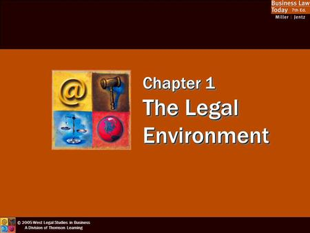 © 2005 West Legal Studies in Business A Division of Thomson Learning Chapter 1 The Legal Environment.
