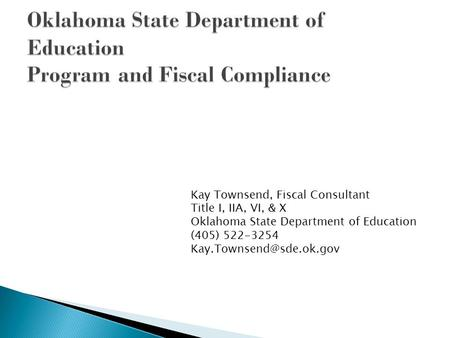 Kay Townsend, Fiscal Consultant Title I, IIA, VI, & X Oklahoma State Department of Education (405) 522-3254