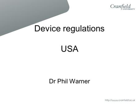 Device regulations USA Dr Phil Warner. USA Regulations MEDICAL DEVICES Food, Drug & Cosmetics Act Medical Device Amendments of 1976 (and other things)