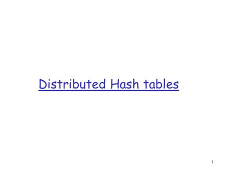 1 Distributed Hash tables. 2 Overview r Objective  A distributed lookup service  Data items are distributed among n parties  Anyone in the network.