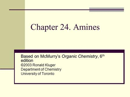 Chapter 24. Amines Based on McMurry's Organic Chemistry, 6 th edition ©2003 Ronald Kluger Department of Chemistry University of Toronto.