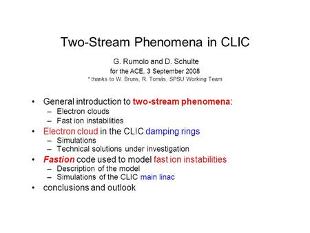 Two-Stream Phenomena in CLIC G. Rumolo and D. Schulte for the ACE, 3 September 2008 * thanks to W. Bruns, R. Tomás, SPSU Working Team General introduction.