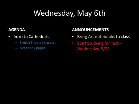 Wednesday, May 6th AGENDA Intro to Cathedrals – Sketch Sheets ( sheets) – Notebook paper ANNOUNCEMENTS Bring Art notebooks to class Start Studying for.