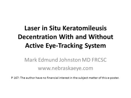 Laser in Situ Keratomileusis Decentration With and Without Active Eye-Tracking System Mark Edmund Johnston MD FRCSC www.nebraskaeye.com P 167: The author.
