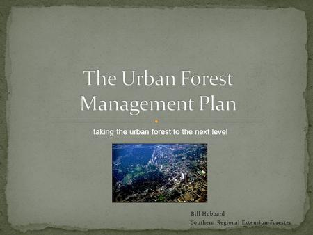 Bill Hubbard Southern Regional Extension Forester taking the urban forest to the next level.