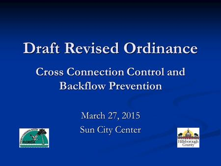 Draft Revised Ordinance Cross Connection Control and Backflow Prevention March 27, 2015 Sun City Center.