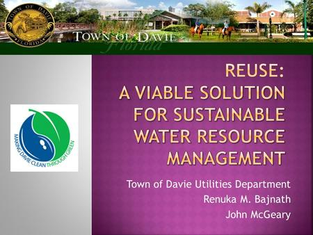 Town of Davie Utilities Department Renuka M. Bajnath John McGeary.