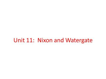 Unit 11: Nixon and Watergate. Watergate Exam 1. Creep 2. John Mitchell 3. Plumbers 4. John Dean 5. Woodward/Bernstein 6. Watergate 7. James McCord 8.