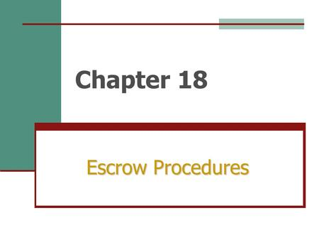 Chapter 18 Escrow Procedures. The last step in the loan process is CLOSING, when the loan proceeds are distributed and a deed to the property is transferred.