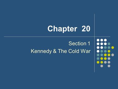 Chapter 20 Section 1 Kennedy & The Cold War. 1960 Election John F. Kennedy vs. Richard Nixon Kennedy- Senator of Massachusetts; Nixon- VP TV changes election;