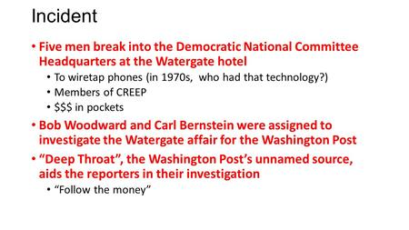 Incident Five men break into the Democratic National Committee Headquarters at the Watergate hotel To wiretap phones (in 1970s, who had that technology?)