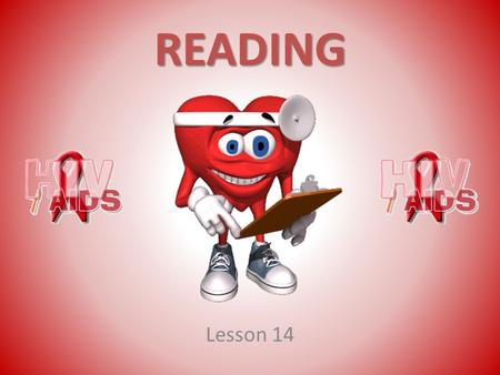 READING Lesson 14. Read and translate the text Try to answer the following questions What is HIV? What is AIDS? How can you prevent HIV? HIV (human immunodeficiency.