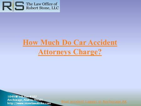 How Much Do Car Accident Attorneys Charge? 1049 W 5th Ave #102 Anchorage, Alaksa, 99501  Boat accident Lawyer in Anchorage.