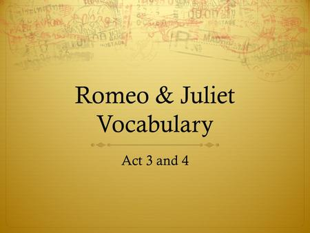 Romeo & Juliet Vocabulary Act 3 and 4. discord  (noun) lack of harmony between people; disagreement also lack of harmony in music In Shakespeare's Romeo.