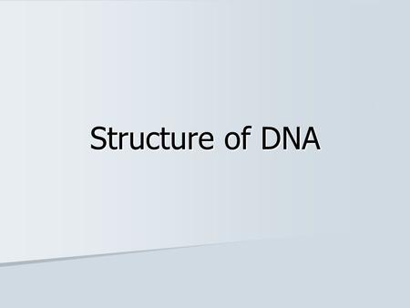 Structure of DNA. Units of inheritance Chromosomes: in nucleus, made of DNA and proteins (histones) – carry GENES Chromosomes: in nucleus, made of DNA.