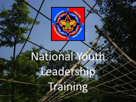 National Youth Leadership Training. What is National Youth Leadership Training? National Youth Leadership Training is a week long course that teaches.