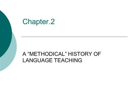 "A ""METHODICAL"" HISTORY OF LANGUAGE TEACHING"