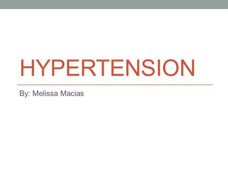 HYPERTENSION By: Melissa Macias. High Blood Pressure Blood pressure is a measurement of the force against the walls of your arteries as your heart pumps.