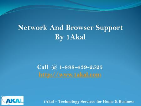 1-888-439-2525   Network And Browser Support By 1Akal 1Akal – Technology Services for Home & Business.