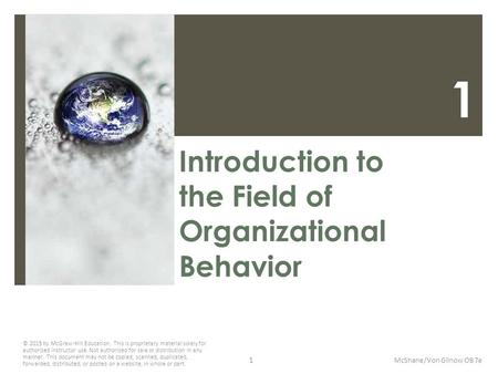 1 Introduction to the Field of Organizational Behavior McShane/Von Glinow OB 7e © 2015 by McGraw-Hill Education. This is proprietary material solely for.