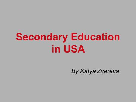 Secondary Education in USA By Katya Zvereva. Notes There is no unified curriculum, programs and manuals. Each district works out studying programs itself.