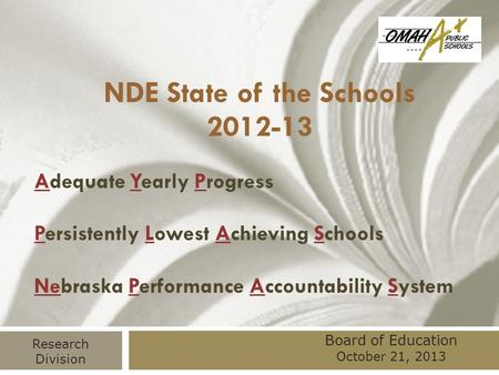 NDE State of the Schools 2012-13 Adequate Yearly Progress Persistently Lowest Achieving Schools Nebraska Performance Accountability System Board of Education.