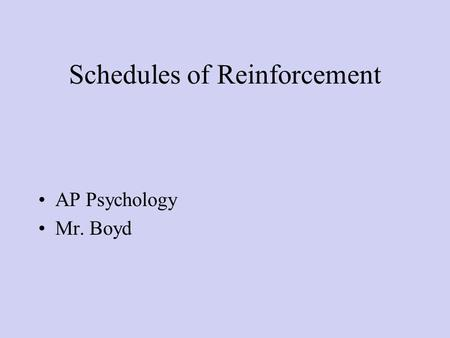 Schedules of Reinforcement AP Psychology Mr. Boyd.