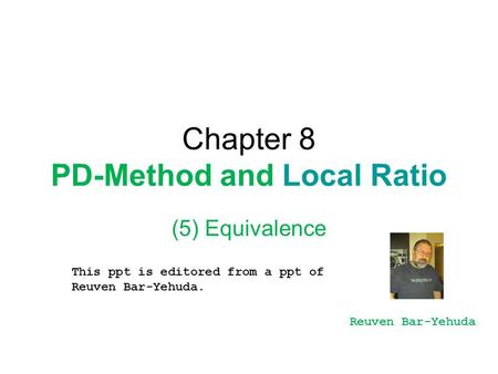 Chapter 8 PD-Method and Local Ratio (5) Equivalence This ppt is editored from a ppt of Reuven Bar-Yehuda. Reuven Bar-Yehuda.