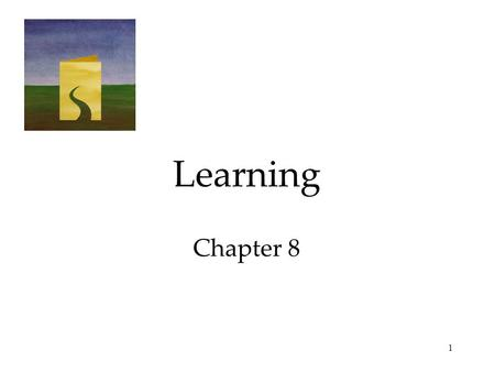 1 Learning Chapter 8. 2 Definition Learning is a relatively permanent change in an organism's behavior due to experience. Learning is more flexible in.