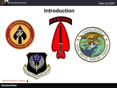 Unclassified Intro to SOF Introduction Click arrow below to continue.