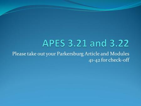 Please take out your Parkersburg Article and Modules 41-42 for check-off.