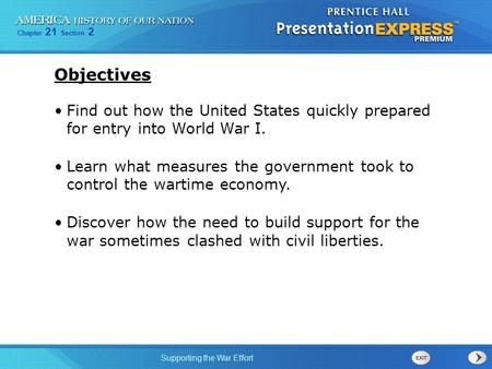 Chapter 21 Section 2 Supporting the War Effort Find out how the United States quickly prepared for entry into World War I. Learn what measures the government.