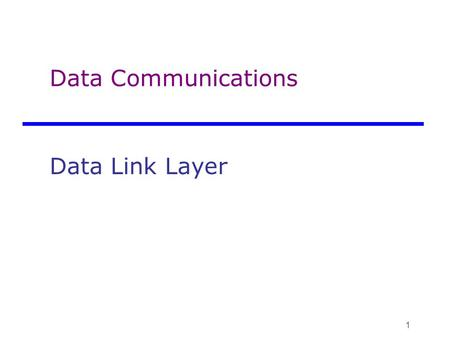 Data Communications Data Link Layer 1. OSI data link layer OSI model layer 2 TCP/IP model part of Network Access layer Application Presentation Session.
