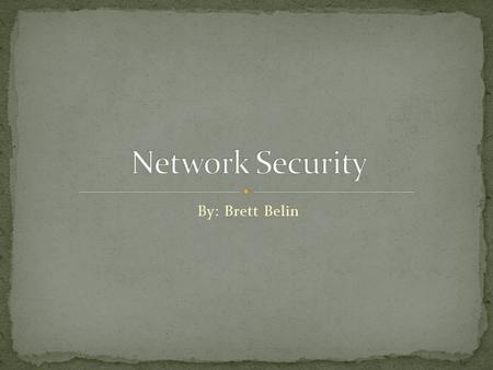 By: Brett Belin. Used to be only tackled by highly trained professionals As the internet grew, more and more people became familiar with securing a network.