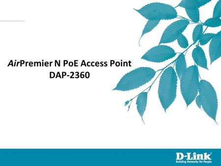 AirPremier N PoE Access Point DAP-2360. 2 Contents  Product Competition Overview Positioning Highlights Technology Briefing 802.11n Access Point Portfolio.